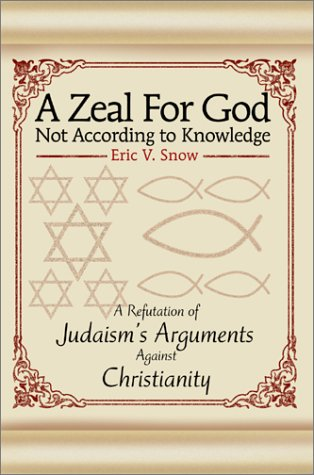 9780595655885: A Zeal For God Not According to Knowledge: A Refutation of Judaism's Arguments Against Christianity