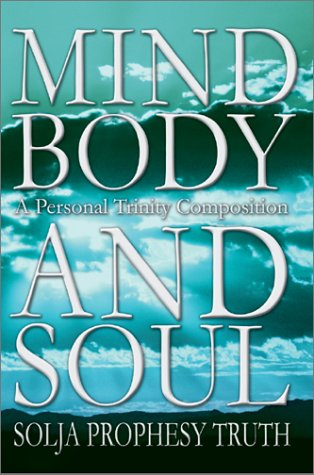 Mind Body and Soul: A Personal Trinity Composition: Solja Prophesy Truth