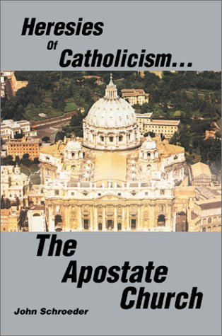 9780595656820: Heresies of Catholicism...The Apostate Church