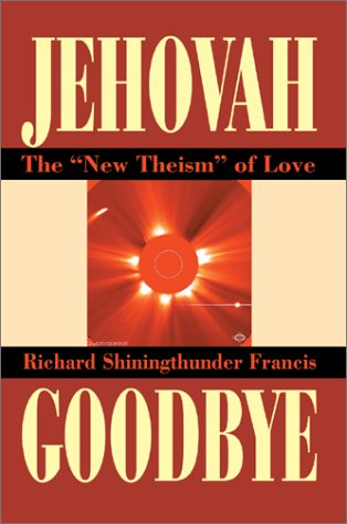 9780595657094: Jehovah Goodbye: The New Theism of Love