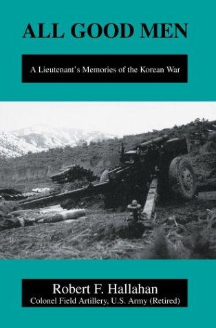 9780595657261: All Good Men: A Lieutenant's Memories of the Korean War