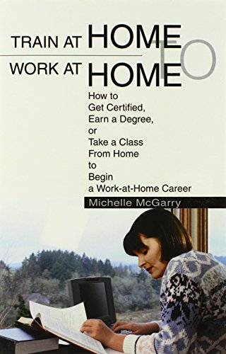 9780595658022: Train at Home to Work at Home: How to Get Certified, Earn a Degree, or Take a Class From Home to Begin a Work-at-Home Career