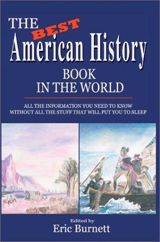 9780595658169: The Best American History Book in the World: All The Information You Need To Know Without All The Stuff That Will Put You To Sleep
