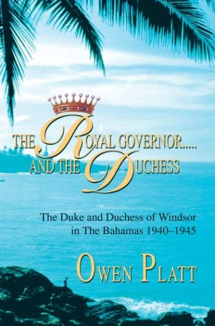 9780595658664: The Royal Governor.....and The Duchess: The Duke and Duchess of Windsor in The Bahamas 1940-1945
