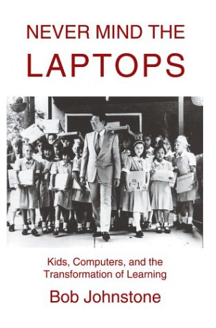 9780595658978: Never Mind the Laptops: Kids, Computers, and the Transformation of Learning