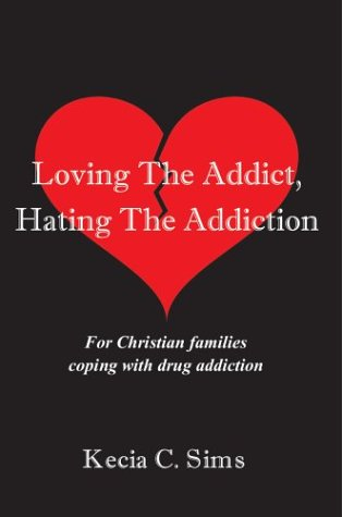 9780595659302: Loving The Addict, Hating The Addiction: For Christian families coping with drug addiction