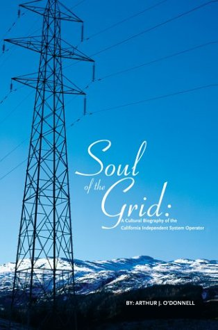 9780595659906: Soul of the Grid: A Cultural Biography of the California Independent System Operator