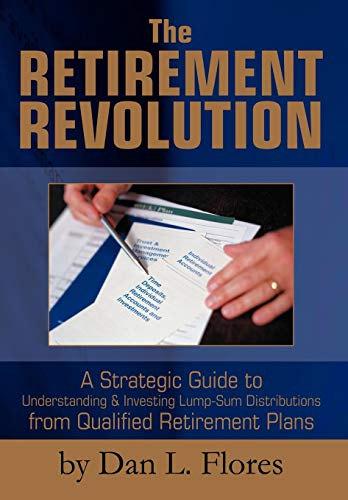 9780595660537: The Retirement Revolution: A Strategic Guide to Understanding & Investing Lump-Sum Distributions from Qualified Retirement Plans