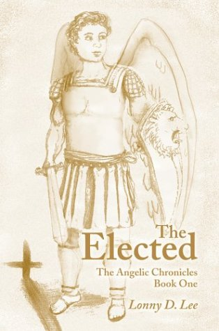 The Elected: The Angelic Chronicles Book One: Lonny D. Lee