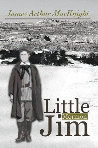Little Mormon Jim: James Arthur Macknight