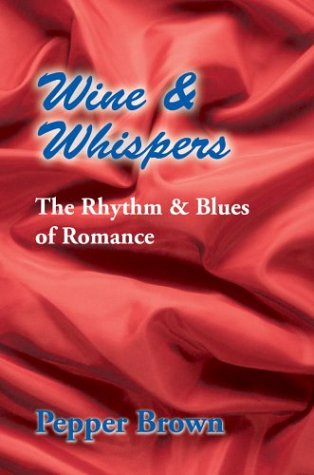 Wine Whispers: The Rhythm Blues of Romance: Pepper Brown