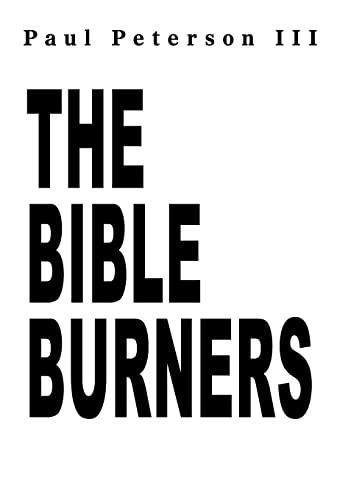 The Bible Burners: Paul Iii Peterson
