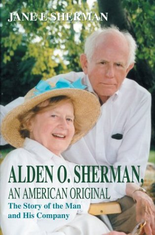 9780595661848: Alden O. Sherman, an American Original: The Story of the Man and His Company