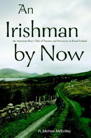 9780595662289: An Irishman by Now: An American Boy's Tale of Passion and Discovery in Rural Ireland