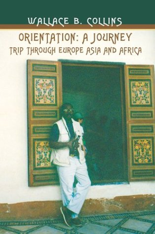 Orientation: A Journey: Trip Through Europe Asia and Africa: Wallace Collins