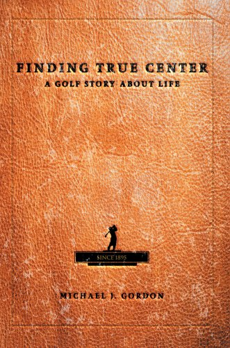 9780595662920: Finding True Center: A GOLF STORY ABOUT LIFE