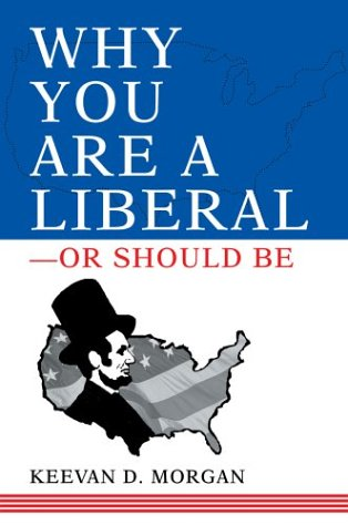 9780595663002: Why You Are a Liberal--Or Should Be