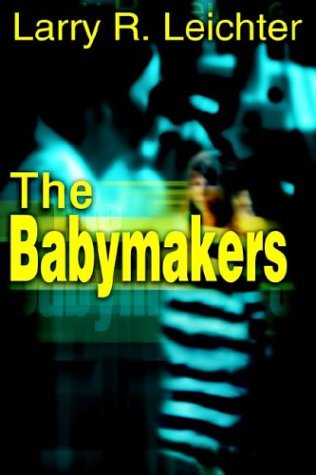 The Babymakers: Larry R. Leichter