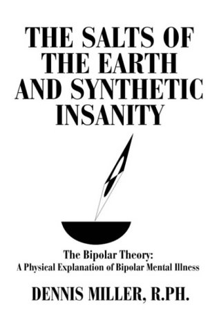 9780595663255: The Salts of the Earth and Synthetic Insanity: The Bipolar Theory: A Physical Explanation of Bipolar Mental Illness