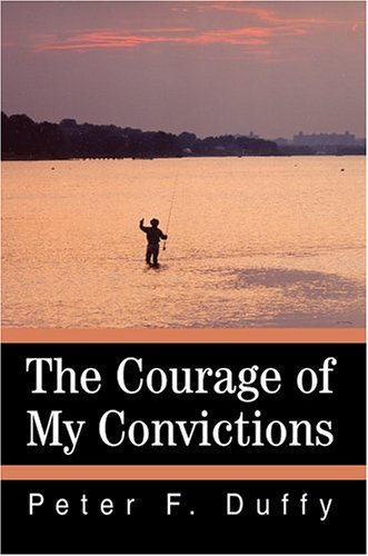 9780595663347: The Courage of My Convictions