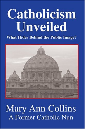9780595663613: Catholicism Unveiled: What Hides Behind the Public Image?