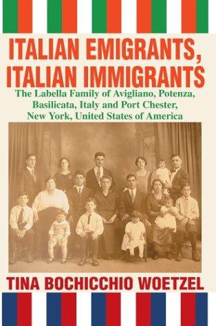 9780595663804: Italian Emigrants, Italian Immigrants: The Labella Family of Avigliano, Potenza, Basilicata, Italy and Port Chester, New York, United States of America