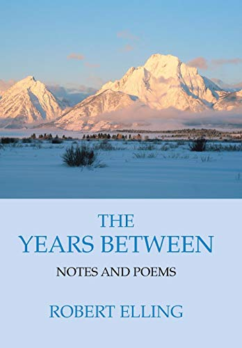 The Years Between: Notes and Poems: Robert Elling