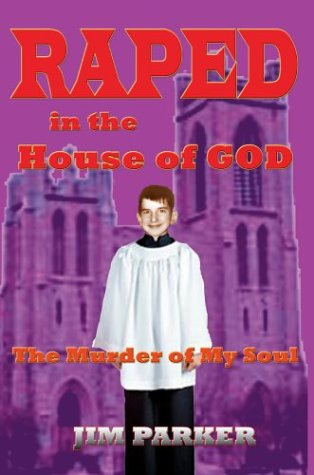 Raped in the House of God: The Murder of My Soul: Jim Parker