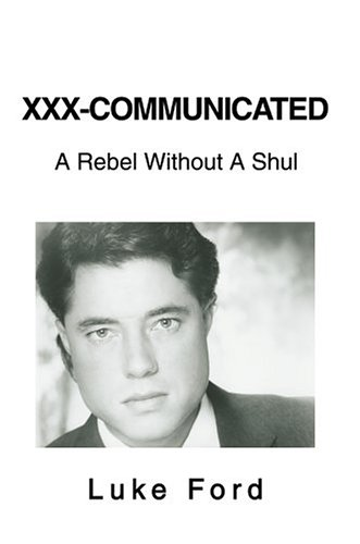 9780595664412: XXX-Communicated: A Rebel Without A Shul
