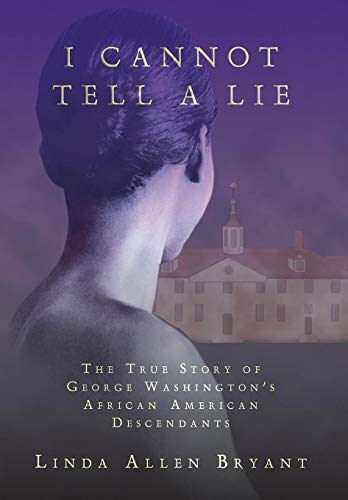9780595664429: I Cannot Tell A Lie: The True Story of George Washington's African American Descendants