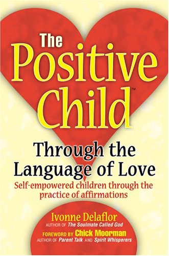 9780595664696: The Positive Childtm: Through the Language of Love