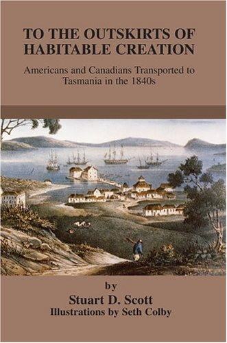 9780595665617: To the Outskirts of Habitable Creation: Americans and Canadians Transported to Tasmania in the 1840s