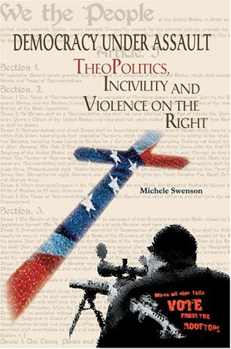 9780595666867: Democracy Under Assault: TheoPolitics, Incivility and Violence on the Right