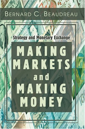 9780595667000: Making Markets and Making Money: Strategy and Monetary Exchange