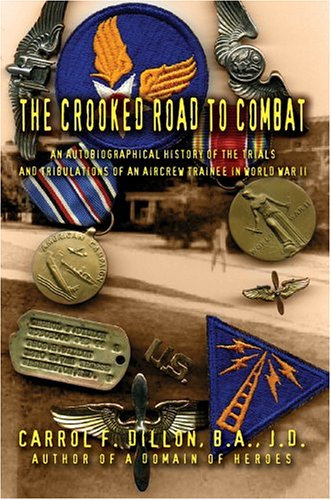 9780595667628: The Crooked Road To Combat: An Autobiographical History of the Trials and Tribulations of an Aircrew Trainee in World War II