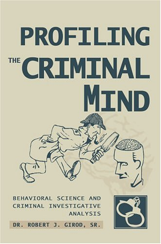 9780595668113: Profiling The Criminal Mind: Behavioral Science and Criminal Investigative Analysis