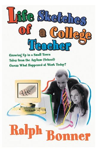 Life Sketches of a College Teacher: Growing Up in a Small Town Tales from the Asylum (School) Guess...