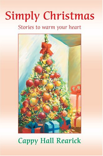Simply Christmas: Stories to Warm Your Heart.: Cappy Rearick