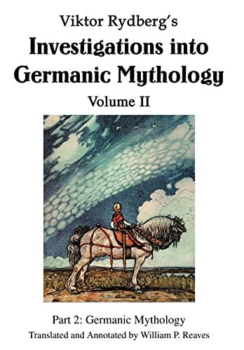Viktor Rydberg's Investigations into Germanic Mythology Volume: William P. Reaves