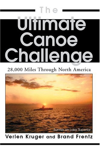 9780595669738: The Ultimate Canoe Challenge: 28,000 Miles Through North America
