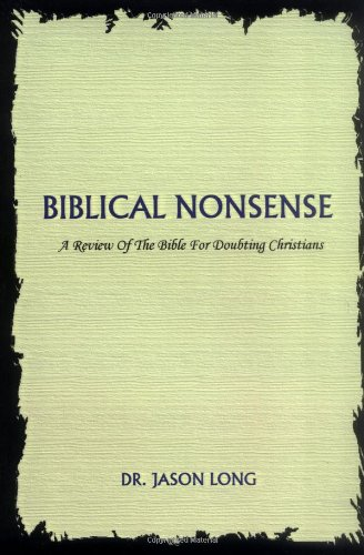 9780595670741: Biblical Nonsense: A Review of the Bible for Doubting Christians