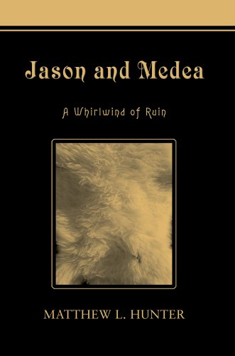 Jason and Medea: A Whirlwind of Ruin: hunter, matthew