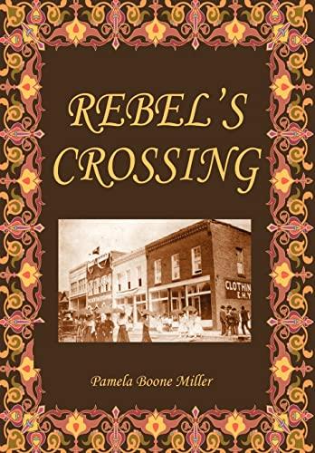 Rebels Crossing: Pamela Boone Miller