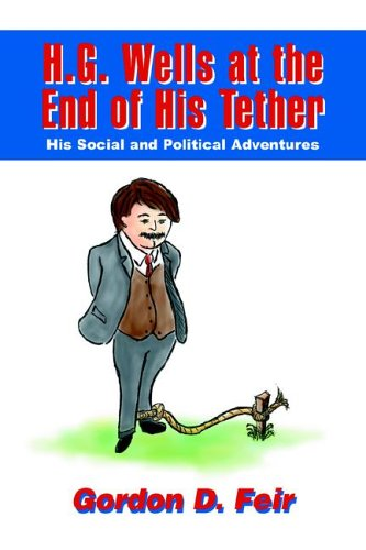 9780595671878: H.G. Wells at the End of His Tether: His Social and Political Adventures