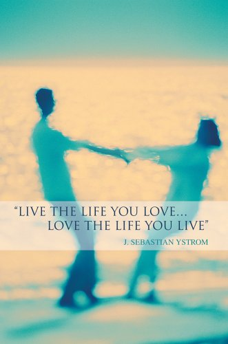 9780595671991: Live the Life you love...Love the Life You Live