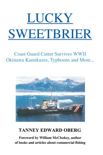 9780595672264: Lucky Sweetbrier: Coast Guard Cutter Survives WWII Okinawa Kamikazes, Typhoons and more...