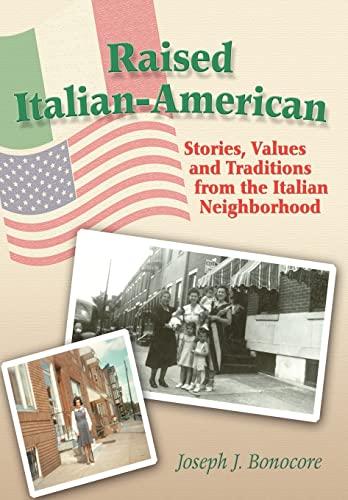 Raised Italian-American: Stories, Values and Traditions from the Italian Neighborhood: Joseph ...