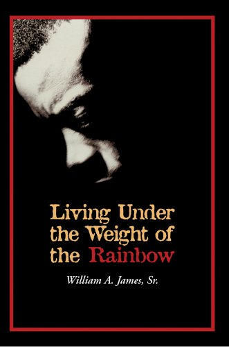 Living Under The Weight Of The Rainbow: William James Sr.