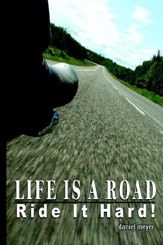 9780595673261: Life Is a Road, Ride It Hard!