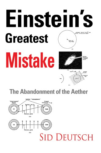 9780595675104: Einstein's Greatest Mistake: Abandonment of the Aether